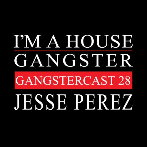 JESSE PEREZ | GANGSTERCAST 28