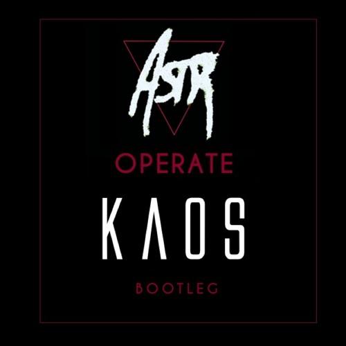 ASTR - Operate (KAOS Bootleg)  [FREE DOWNLOAD]