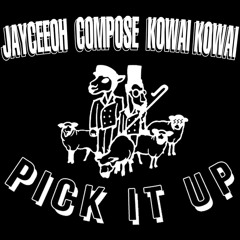 Jayceeoh, Compose & Kowai Kowai - Pick It Up (Choice Is Yours)