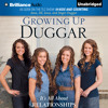 Growing Up Duggar by Jana Duggar, Jill Duggar, Jessa Duggar, and Jinger Duggar