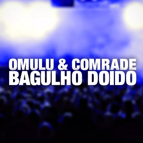 Omulu & Comrade - Bagulho Doido