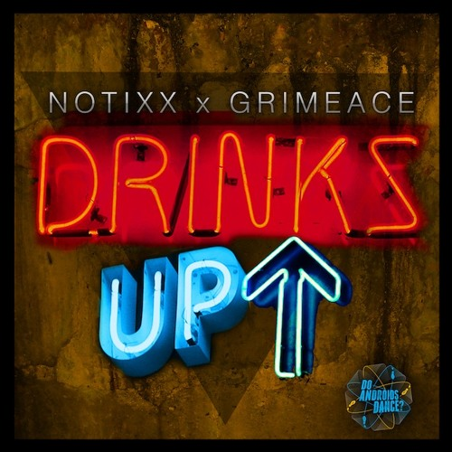 Notixx & GRIMEace - DRINKS UP
