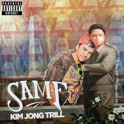 Sam F - Kim Jong Trill