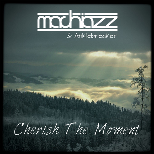 Machiazz & Anklebreaker - Cherish The Moment (Preview)