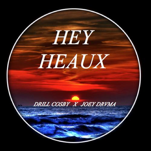 DRILL COSBY X JOEY DRAMA Hey Heaux