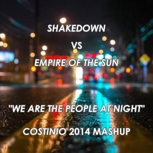 Shakedown vs Empire Of The Sun - We Are The People At Night (Costinio 2014 mashup) // FREE DL