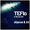 TEFlo ft. Miranda Rae - Above It All [FREE DOWNLOAD]