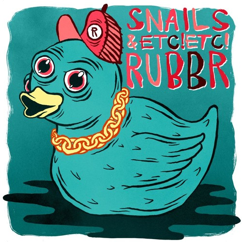 RUBBR by Snails & ETC!ETC!