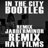 IN THE CITY REMIX JABBERMINOR HAT FILMS REMIX BOOTLEGMP3