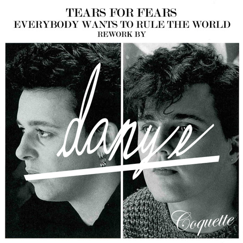Tears for Fears ¨Everybody Wants to Rule the World¨ (DANY E Rework)