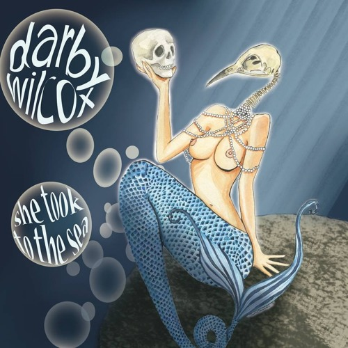 """Darby Wilcox - Bitch  (""""She Took To The Sea"""" Available on Bandcamp)"""