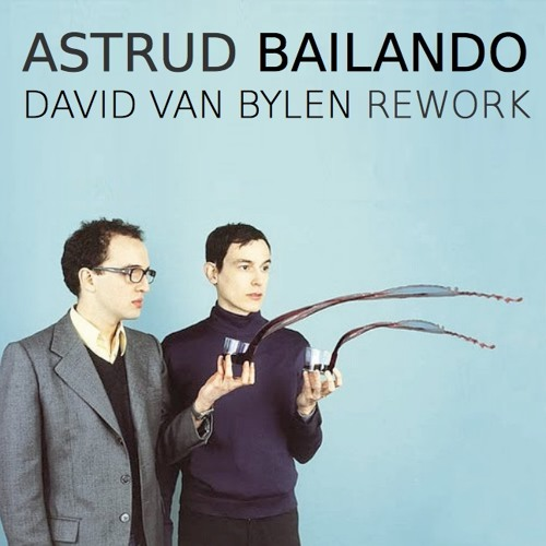 Astrud - Bailando (Club Edit by David Van Bylen)