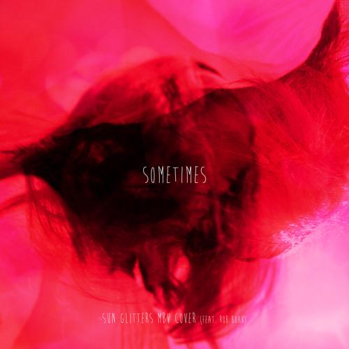 MBV - Sometimes (Sun Glitters Rework Feat. Rob Boak)
