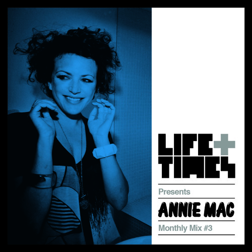 Life + Times: Annie Mac Monthly Mix #3