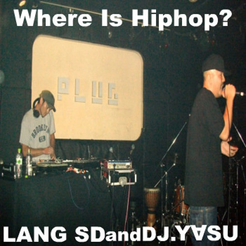 Where Is HIPHOP? / LANG SD and DJ-Y∀SU