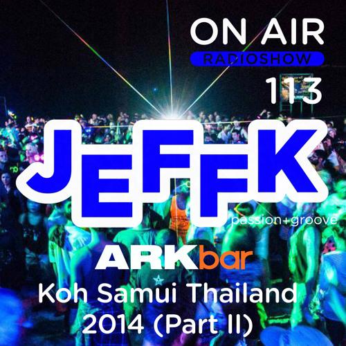 JEFFK - On Air Episode 113 @ 'ARK BAR' Koh Samui Thailand 2014 [Part II]