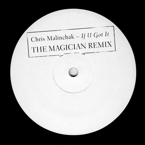 "Chris Malinchak : ""If U Got It""  (The Magician Remix) - FREE DOWNLOAD"