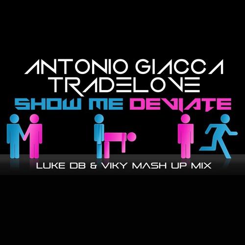 Antonio Giacca Vs Tradelove - Show Me Deviate (Luke DB & Viky Mash Up Mix)
