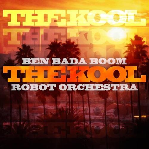 THE KOOL // BEN BADA BOOM x ROBOT ORCHESTRA