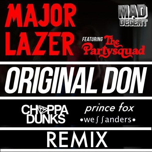 Major Lazer ft The Partysquad - Original Don (Choppa Dunks x Prince Fox x Wes Sanders Remix)