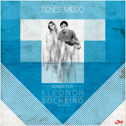Songs for Eleonor - Tienes Miedo (Solheiro Remix) (Free Download)