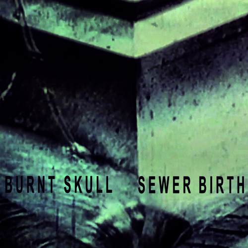 BURNT SKULL - Sewer Birth
