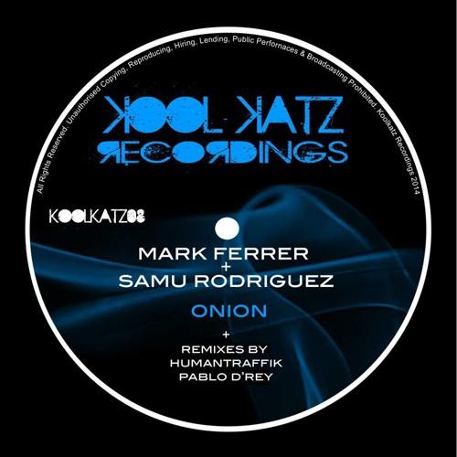 Mark Ferrer, Samu Rodriguez - Onion (Pablo D'Rey Remix) SC CUT [Kool Katz Recordings]