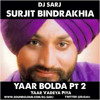 Dj Sarj ft Surjit Bindrakhia - Yaar Bolda Part 2 (Yaar Vadey Piya)