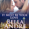 It Must be Your Love: The Sullivans, Book 11 by Bella Andre, Narrated by Eva Kaminsky