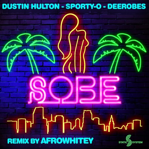 Dustin Hulton, Sporty - O & DeeRobes - SOBE (AfroWhitey Remix) OUT NOW!