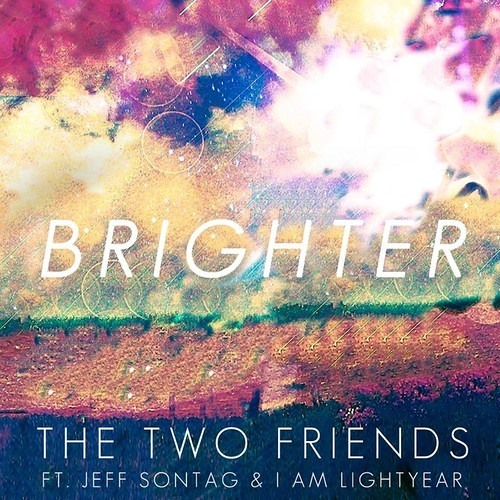 Brighter by The Two Friends ft Jeff Sontag and I Am Lightyear