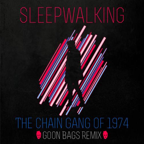 Sleepwalking (Goon Bags Remix)