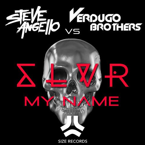 Steve Angello vs Verdugo Brothers - SLVR My Name [Verdugo Brothers edit]