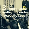 3 Doors Down - Landing In London (Acoustic Cover)
