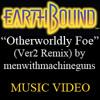 Otherworldly Foe (Ver2 Remix)(Earthbound) w/ Music Video