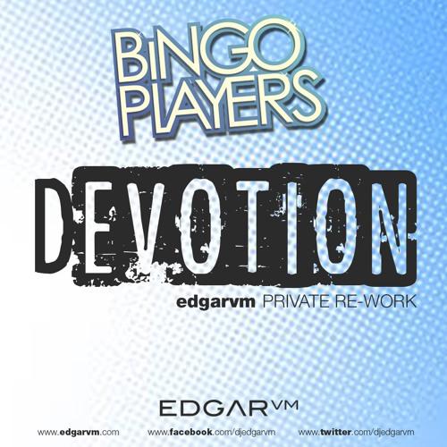 Bingo Players - Devotion (Edgar Vm Re-Work)