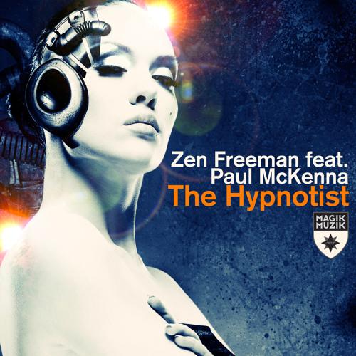 Zen Freeman feat. Paul McKenna - The Hypnotist (Alex O'Rion Remix)