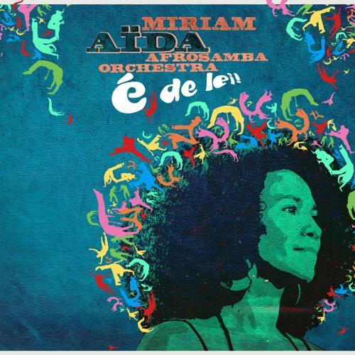 Miriam Aïda Afro Samba Orchestra  - É De Lei!