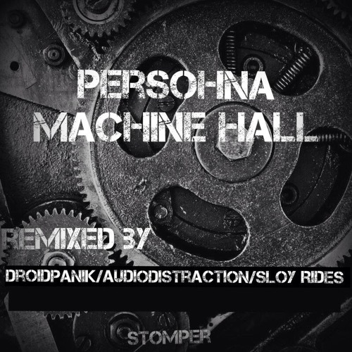 Persohna-Machine Hall(AudioDistraction Remix)Out Soon on Stomper Rec.