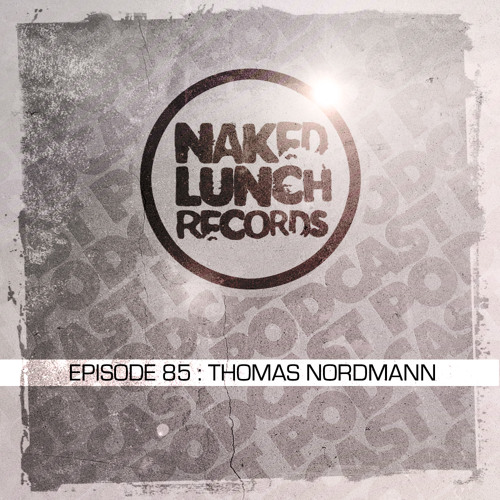 Naked Lunch PODCAST #085 - THOMAS NORDMANN