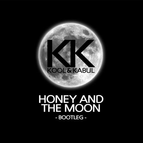 Kool & Kabul - Honey And The Moon (Bootleg) | Free Download
