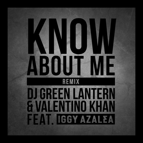 "DJ Green Lantern & Valentino Khan ""Know About Me"" (Remix) feat. Iggy Azalea"