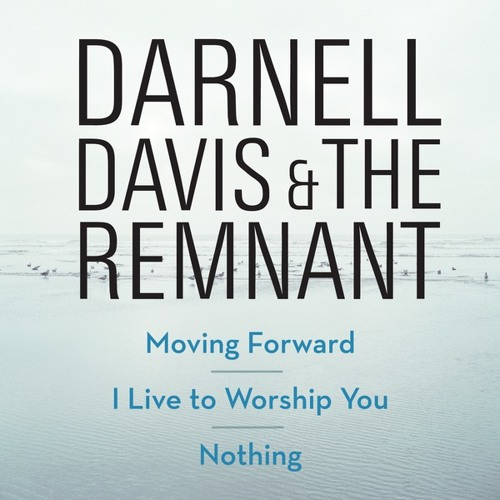 Moving Forward by Darnell Davis & The Remnant