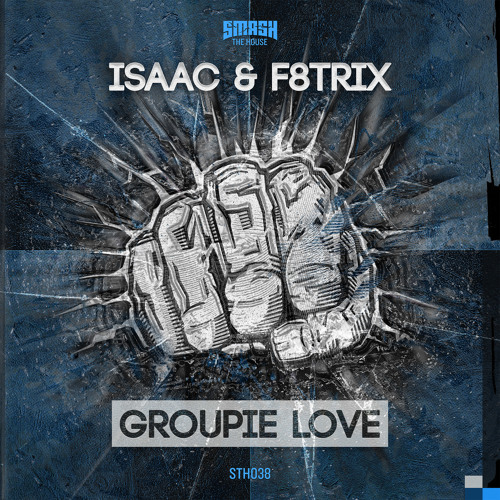 Isaac & F8trix - Groupie Love - OUT 17/02 ON SMASH THE HOUSE