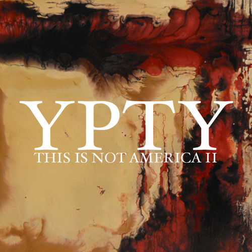 THIS IS NOT AMERICA II // YPTY FREE DOWNLOAD