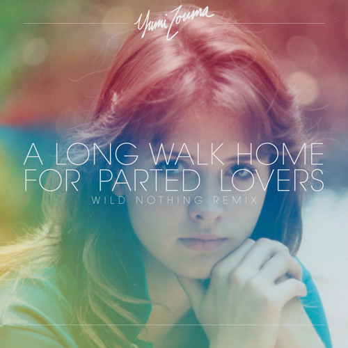 Yumi Zouma - A Long Walk Home For Parted Lovers (Wild Nothing Remix)