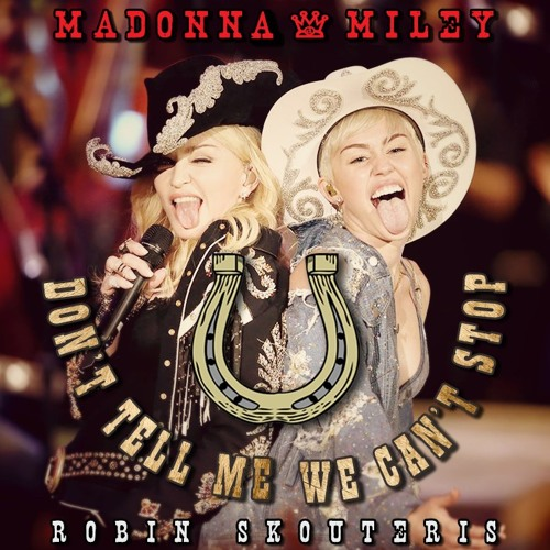 Madonna Vs Miley Cyrus - Don' Tell Me We Can't Stop (Robin Skouteris MashUp Demo Mix)
