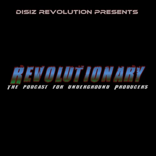 Revolutionary  (Episode 3 )- The Podcast For Underground Producers By Disiz Revolution