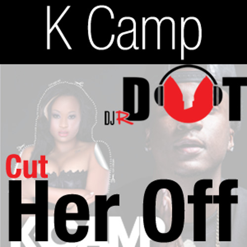 K Camp Cut Her Off Video DJ R. DoT: (K Camp - C...