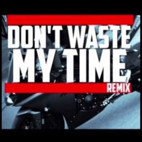Dont Waste my Time REMIX ft Novelist